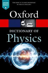 A Dictionary of Physics by Richard Rennie (University of Cambridge)