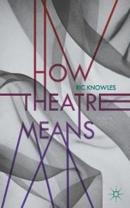 How Theatre Means by Ric Knowles