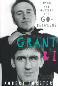 Grant & I: Inside and Outside the Go-Betweens by Robert Forster - Signed Edition