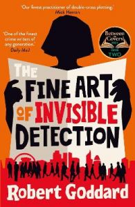 The Fine Art of Invisible Detection: The thrilling BBC Between the Covers Book Club pick by Robert Goddard