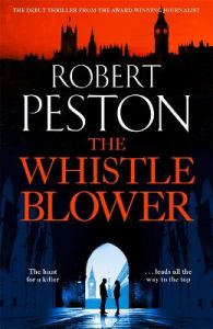 The Whistleblower: The blockbuster debut thriller from the UK's top political journalist by Robert Peston (Hardback)