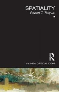 Spatiality by Robert T. Tally Jr. (Texas State University, USA)