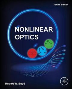 Nonlinear Optics by Robert W. Boyd (Professor of Optics and Physics, The Institute of Optics, University of Rochester, NY, USA)