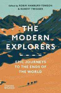 The Modern Explorers: Epic Journeys to the Ends of the World by Robin Hanbury-Tenison