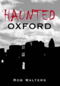 Haunted Oxford by Rob Walters
