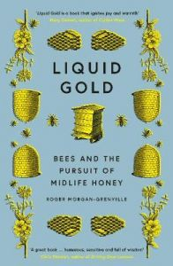 Liquid Gold: Bees and the Pursuit of Midlife Honey by Roger Morgan-Grenville (Hardback)