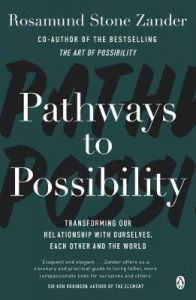 Pathways to Possibility: Transform your outlook on life with the bestselling author of The Art of Possibility by Rosamund Stone Zander