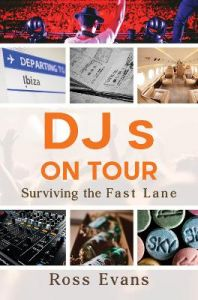 DJs on Tour - Surviving the Fast Lane by Ross Evans