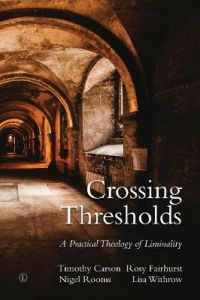 Crossing Thresholds: A Practical Theology of Liminality by Rosy Fairhurst