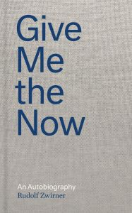 Give Me the Now by Rudolf Zwirner - Signed Edition