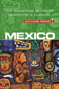Mexico - Culture Smart!: The Essential Guide to Customs & Culture by Russell Maddicks