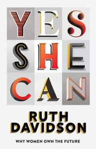 Yes She Can by Ruth Davidson - Signed Edition