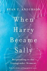 When Harry Became Sally: Responding to the Transgender Moment by Ryan T. Anderson