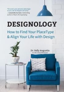 Designology: How to Find Your PlaceType and Align Your Life With Design (Cozy Home, Feng Shui and Residential Interior Design and Home Decoration Book, for Fans of Homebody, Magnolia Table, and The Nesting Place) by Sally Augustin