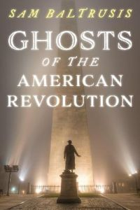 Ghosts of the American Revolution by Sam, Baltrusis