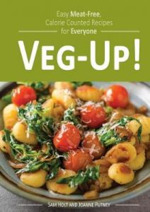 Veg-Up!: Easy Meat Free, Calorie Counted Recipes for Everyone by Sam Holt