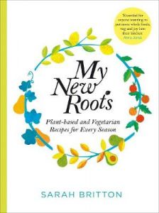 My New Roots: Healthy plant-based and vegetarian recipes for every season by Sarah Britton