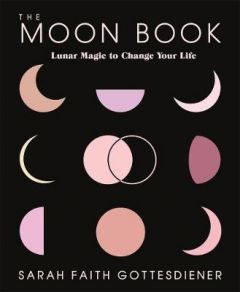 The Moon Book: Lunar Magic to Change Your Life by Sarah Faith Gottesdiener (Hardback)