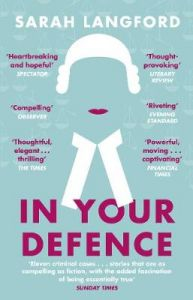 In Your Defence: True Stories of Life and Law by Sarah Langford