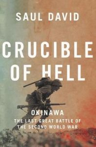 Crucible of Hell: Okinawa: The Last Great Battle of the Second World War by Saul David (Hardback)