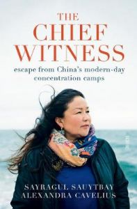 The Chief Witness: escape from China's modern-day concentration camps by Sayragul Sauytbay