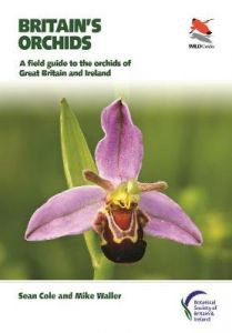 Britain's Orchids: A Field Guide to the Orchids of Great Britain and Ireland by Sean Cole