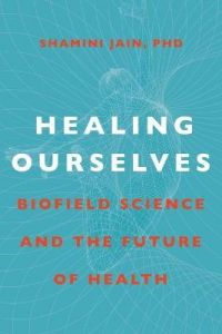Healing Ourselves: Biofield Science and the Future of Health by Shamini Jain (Hardback)