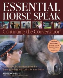 Essential Horse Speak: Continuing the Conversation: Fundamental Communications for Training, Riding and Caring for Your Horse by Sharon Wilsie