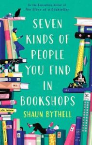 Seven Kinds of People You Find in Bookshops by Shaun Bythell (Hardback)