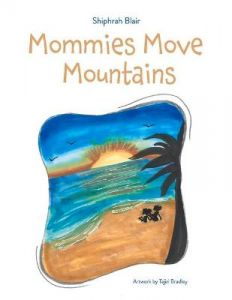 Mommies Move Mountains by Shiphrah Blair