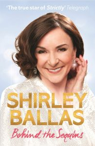Behind the Sequins by Shirley Ballas