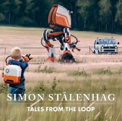 Tales from the Loop by Simon Stålenhag - Signed Edition