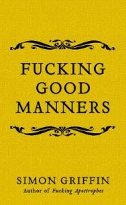 Fucking Good Manners by Simon Griffin (Hardback)