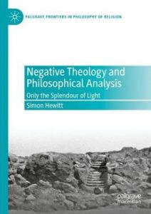 Negative Theology and Philosophical Analysis: Only the Splendour of Light by Simon Hewitt