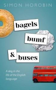 Bagels, Bumf, and Buses: A Day in the Life of the English Language by Simon Horobin (Professor of English Language and Literature, Professor of English Language and Literature, University of Oxford) (Hardback)