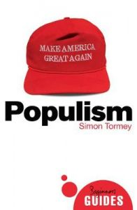 Populism: A Beginner's Guide by Simon Tormey