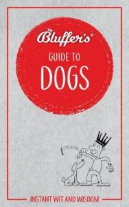 Bluffer's Guide To Dogs by Simon Whaley