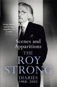 Scenes and Apparitions: The Roy Strong Diaries 1988-2003 by Sir Roy Strong