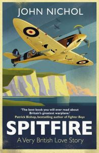 Spitfire: A Very British Love Story by John Nichol - Signed Edition