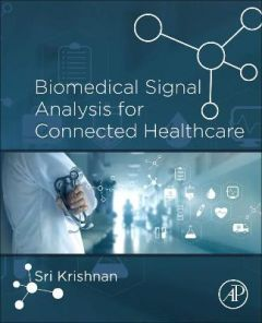 Biomedical Signal Analysis for Connected Healthcare by Sridhar Krishnan (Affiliate Scientist, Keenan Research Centre for Biomedical Science, St. Michael's Hospital; Associate Dean of Research, Development and Graduate Programs in Engineering and Architect