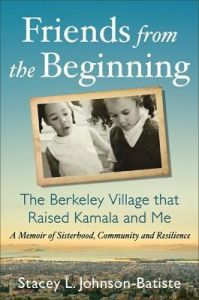 Friends from the Beginning: The Berkeley Village That Raised Kamala and Me by Stacey Batiste (Hardback)
