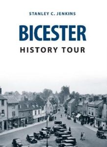 Bicester History Tour by Stanley C. Jenkins