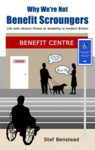 Why We're Not Benefit Scroungers: 'Life with Chronic Illness or Disability in Modern Britain' by Stef Benstead