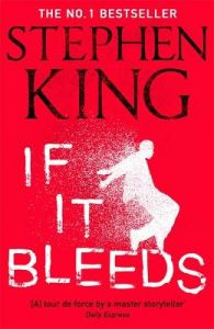 If It Bleeds: The No. 1 bestseller featuring a stand-alone sequel to THE OUTSIDER, plus three irresistible novellas by Stephen King