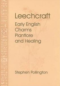 Leechcraft: Early English Charms, Plantlore and Healing by Stephen Pollington