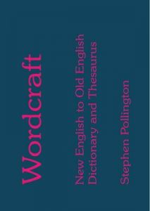 Wordcraft: New English to Old English Dictionary and Thesaurus by Stephen Pollington