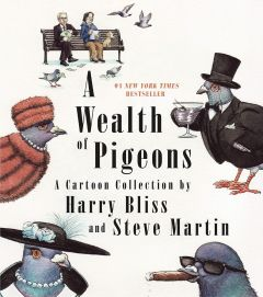 A Wealth of Pigeons: A Cartoon Collection by Harry Bliss & Steve Martin - Signed Edition