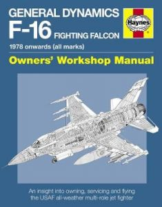 General Dynamics F-16 Fighting Falcon Owners' Workshop Manual: 1978 onwards (all marks) by Steve Davies (Hardback)