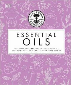 Neal's Yard Remedies Essential Oils: Restore * Rebalance * Revitalize * Feel the Benefits * Enhance Natural Beauty * Create Blends by Susan Curtis (Hardback)