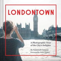 Londontown: A Photographic Tour of the City's Delights by Susannah Conway (Hardback)